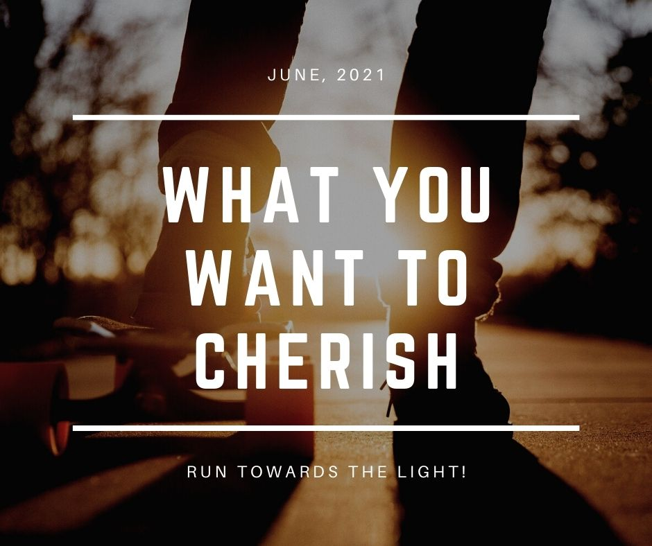 What you want to cherish